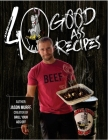 40 Good Ass Recipes: 40 Good ASS Recipes created by Grill Your Ass Off CEO Jason Murff. Cook better, faster, and tastier meals for you and Cover Image