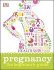 Pregnancy: The Beginner's Guide Cover Image
