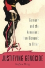 Justifying Genocide: Germany and the Armenians from Bismarck to Hitler Cover Image