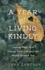 A Year of Living Kindly: Choices That Will Change Your Life and the World Around You Cover Image