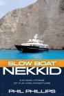 Slow Boat Nekkid: A 5-Year Voyage of Fun and Adventure Cover Image