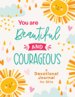 You Are Beautiful and Courageous: A Devotional Journal for Girls (Courageous Girls) Cover Image