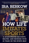 How Life Imitates Sports: A Sportswriter Recounts, Relives, and Reckons with 50 Years on the Sports Beat Cover Image