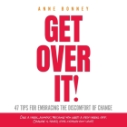 Get Over It: 47 Tips for Embracing the Discomfort of Change Cover Image