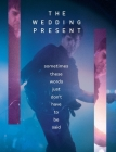 The Wedding Present - Sometimes These Words Just Don't Have To Be Said Cover Image
