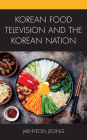 Korean Food Television and the Korean Nation (Korean Communities Across the World) Cover Image