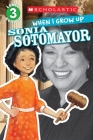 Scholastic Reader Level 3: When I Grow Up: Sonia Sotomayor Cover Image