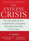The Endless Crisis: How Monopoly-Finance Capital Produces Stagnation and Upheaval from the USA to China Cover Image