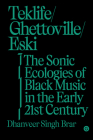 Teklife, Ghettoville, Eski: The Sonic Ecologies of Black Music in the Early 21st Century (Goldsmiths Press / Sonics Series) Cover Image