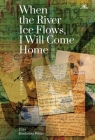 When the River Ice Flows, I Will Come Home: A Memoir Cover Image