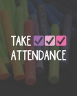 Take Attendance: Teacher Appreciation Notebook Or Journal Cover Image
