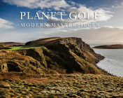 Planet Golf Modern Masterpieces: The World's Greatest Modern Golf Courses Cover Image