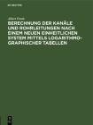 Berechnung Der Kanäle Und Rohrleitungen Nach Einem Neuen Einheitlichen System Mittels Logarithmo-Graphischer Tabellen Cover Image