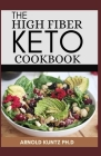 The High Fiber Keto Cookbook: The Complete Guide to Transforming Your Life and Health Cover Image