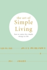 The Art of Simple Living: How to enjoy the simple things in life Cover Image