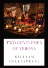 The Two Gentlemen of Verona: a comedy by William Shakespeare (1589 - 1593) Cover Image