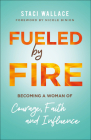 Fueled by Fire: Becoming a Woman of Courage, Faith and Influence Cover Image