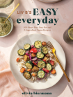 LIV B's Easy Everyday: 100 Sheet-Pan, One-Pot and 5-Ingredient Vegan Recipes Cover Image