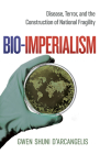 Bio-Imperialism: Disease, Terror, and the Construction of National Fragility Cover Image
