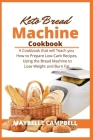 Keto Bread Machine Cookbook: A Cookbook that will Teach you How to Prepare Low-Carb Recipes, Using the Bread Machine to Lose Weight and Burn Fat Cover Image
