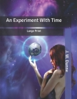 An Experiment With Time: Large Print Cover Image
