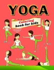 Yoga Coloring Book for Kids: 60+ Yoga Poses and Asanas for Kids Coloring Book and Activity Book - Ages 4-8- Yoga Coloring Book For kids with Funny, Cover Image