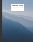 Composition Notebook: Blue Mountain Nifty Composition Notebook - Wide Ruled Paper Notebook Lined School Journal - 120 Pages - 7.5 x 9.25
