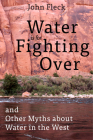 Water is for Fighting Over: and Other Myths about Water in the West Cover Image