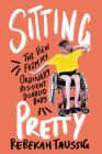 Sitting Pretty: The View from My Ordinary Resilient Disabled Body Cover Image