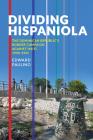 Dividing Hispaniola: The Dominican Republic's Border Campaign against Haiti, 1930-1961 (Pitt Latin American Series) Cover Image