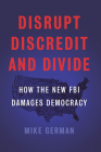 Disrupt, Discredit, and Divide: How the New FBI Damages Democracy Cover Image