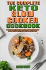 The Complete Keto Slow Cooker Cookbook: The Best Guide With Easy and Healthy Low Carb Slow Cooker Recipes for Weight Loss and Well-Being Cover Image