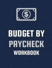 Budget By Paycheck Workbook: Budget And Financial Planner Organizer Gift Beginners Envelope System Monthly Savings Upcoming Expenses Minimalist Liv Cover Image