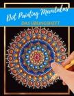 Dot Painting Mandalas Das Übungsheft: Punktmalerei und Dotting vorlagen- Dot Art Heft mit verschiedenen Malvorlagen und Schablonen zum Üben - Punktier Cover Image