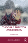 The Child Survivor: Healing Developmental Trauma and Dissociation Cover Image