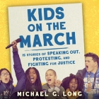 Kids on the March Lib/E: 15 Stories of Speaking Out, Protesting, and Fighting for Justice Cover Image