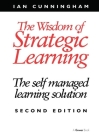 The Wisdom of Strategic Learning: The Self Managed Learning Solution Cover Image