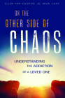 On the Other Side of Chaos: Understanding the Addiction of a Loved One Cover Image
