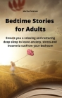 Bedtime Stories for Adults: Ensure you a relaxing and restoring deep sleep to leave anxiety, stress and insomnia out from your bedroom Cover Image