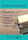 The Memoir Workbook: A Step-By Step Guide to Help You Brainstorm, Organize, and Write Your Unique Story (Writer's Toolbox #8) Cover Image