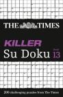 The Times Killer Su Doku Book 13: 200 Lethal Su Doku Puzzles Cover Image