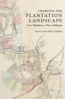 Charting the Plantation Landscape from Natchez to New Orleans (Reading the American Landscape) Cover Image