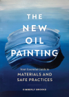 The New Oil Painting: Your Essential Guide to Materials and Safe Practices Cover Image
