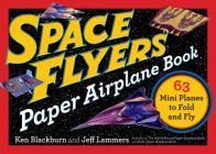 Space Flyers Paper Airplane Book: 63 Mini Planes to Fold and Fly (Paper Airplanes) Cover Image