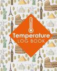Temperature Log Book: Freezer Temperature Log Template, Temperature Log Book Template, Refrigerator Freezer Temperature Log, Time Temperatur Cover Image