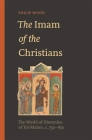 The Imam of the Christians: The World of Dionysius of Tel-Mahre, C. 750-850 Cover Image