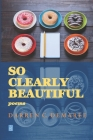 So Clearly Beautiful: Poems Cover Image