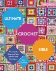 Ultimate Crochet Bible: A Complete Reference with Step-By-Step Techniques (C&b Crafts Bible) Cover Image