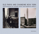 Old Paris and Changing New York: Photographs by Eugène Atget and Berenice Abbott Cover Image