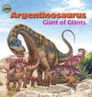 Argentinosaurus, Giant of Giants (When Dinosaurs Ruled the Earth) Cover Image